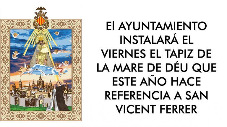 EL VIERNES 10 SE INSTALARÁ EL TAPIZ DE LA MARE DE DÉU QUE ESTE AÑO HACE REFERENCIA A SAN VICENT FERRER